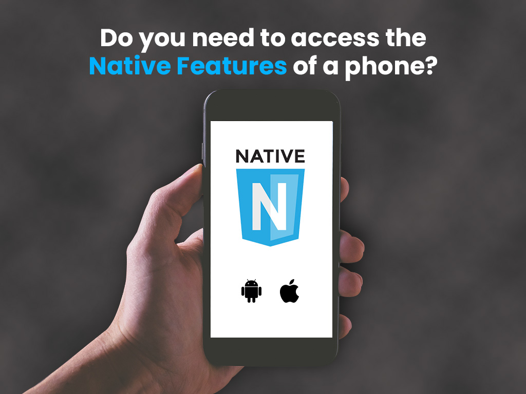 Do you need to access the native features of a phone?