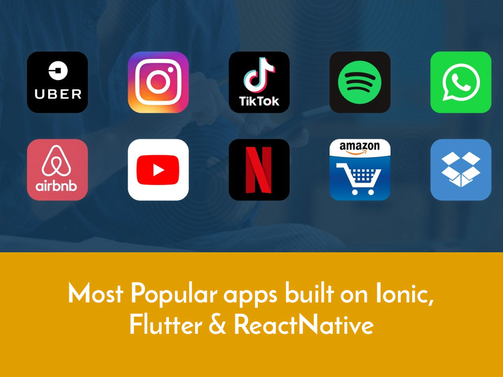 Most Popular Apps Built on Ionic, Flutter & React Native